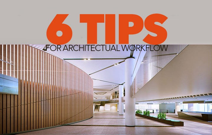 6 tips for architectural workflows