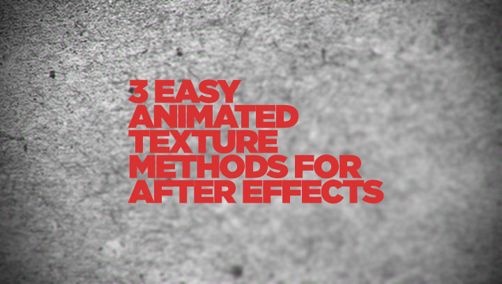 3 Simple Animated Texture Methods for After Effects