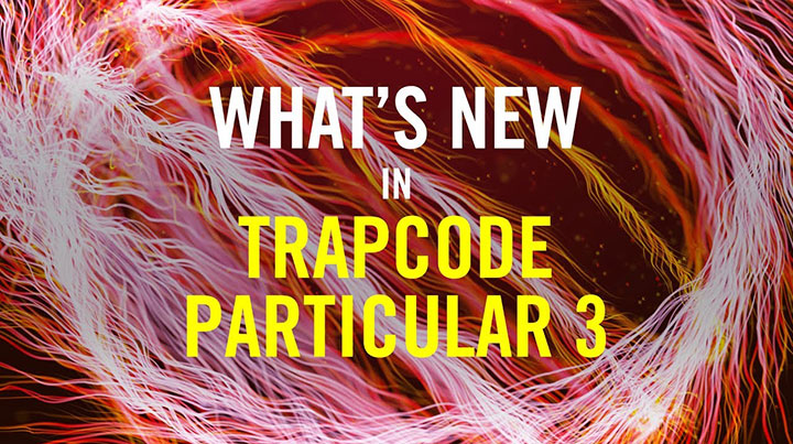 RedGiant Updates Trapcode Suite With New Particular & Form - Lesterbanks