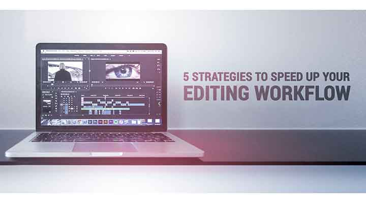 5 Strategies To Speed Up Your Editing Workflow